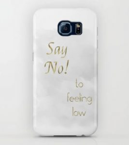 Say no to feeling low phone case